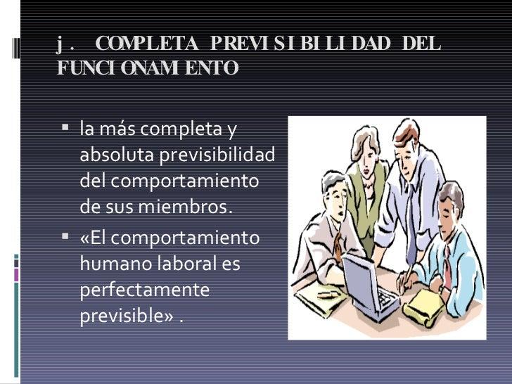 j. COMPLETA PREVISIBILIDAD DEL FUNCIONAMIENTO  <ul><li>la más completa y absoluta previsibilidad del comportamiento de sus...