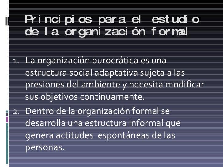 Principios para el estudio de la organización formal <ul><li>La organización burocrática es una estructura social adaptati...