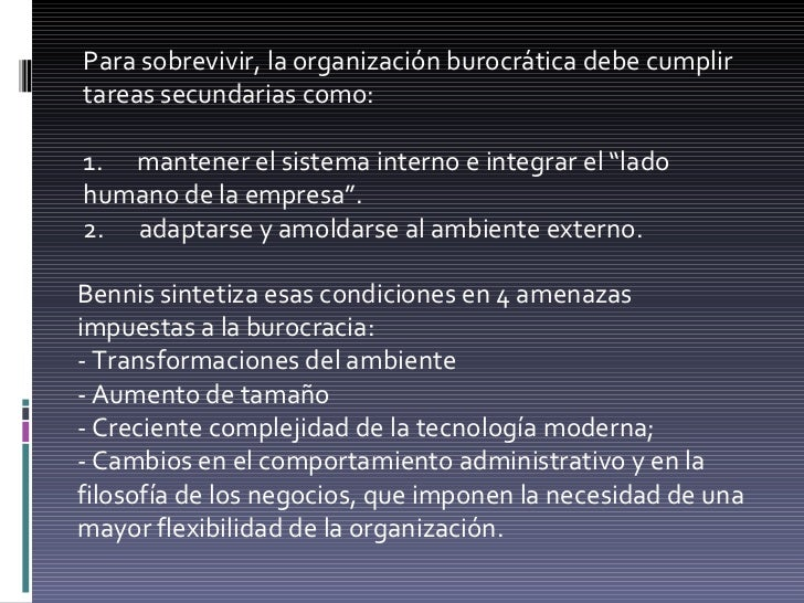 Para sobrevivir, la organización burocrática debe cumplir tareas secundarias como:  1. mantener el sistema interno e...