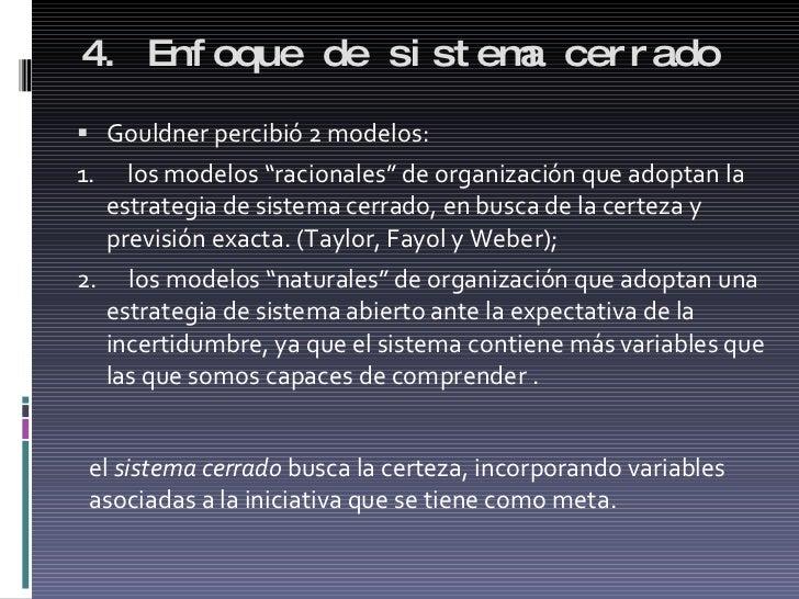 """4. Enfoque de sistema cerrado <ul><li>Gouldner percibió 2 modelos: </li></ul><ul><li>1. los modelos """"racionales"""" de o..."""