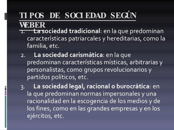 TIPOS DE SOCIEDAD SEGÚN WEBER <ul><li>1.  La sociedad tradicional : en la que predominan características patriarcales...