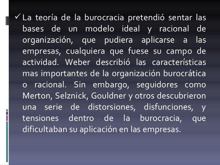 <ul><li>La teoría de la burocracia pretendió sentar las bases de un modelo ideal y racional de organización, que pudiera a...