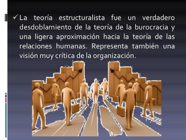<ul><li>La teoría estructuralista fue un verdadero desdoblamiento de la teoría de la burocracia y una ligera aproximación ...