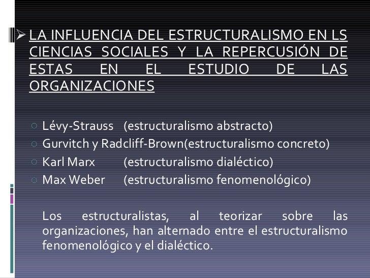 <ul><li>LA INFLUENCIA DEL ESTRUCTURALISMO EN LS CIENCIAS SOCIALES Y LA REPERCUSIÓN DE ESTAS EN EL ESTUDIO DE LAS ORGANIZAC...