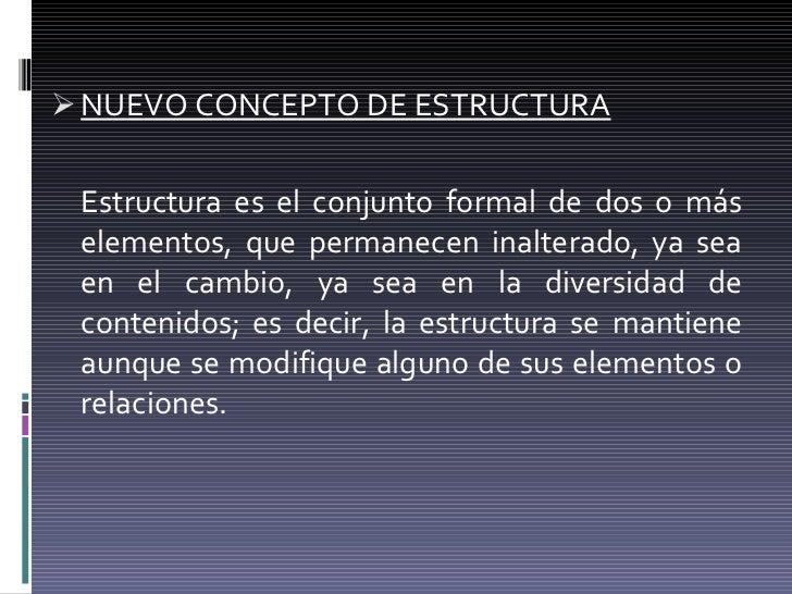 <ul><li>NUEVO CONCEPTO DE ESTRUCTURA </li></ul><ul><li>Estructura es el conjunto formal de dos o más elementos, que perman...
