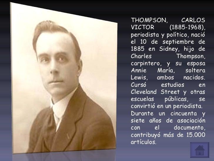 THOMPSON, CARLOS VICTOR (1885-1968), periodista y político, nació el 10 de septiembre de 1885 en Sidney, hijo de Charles T...