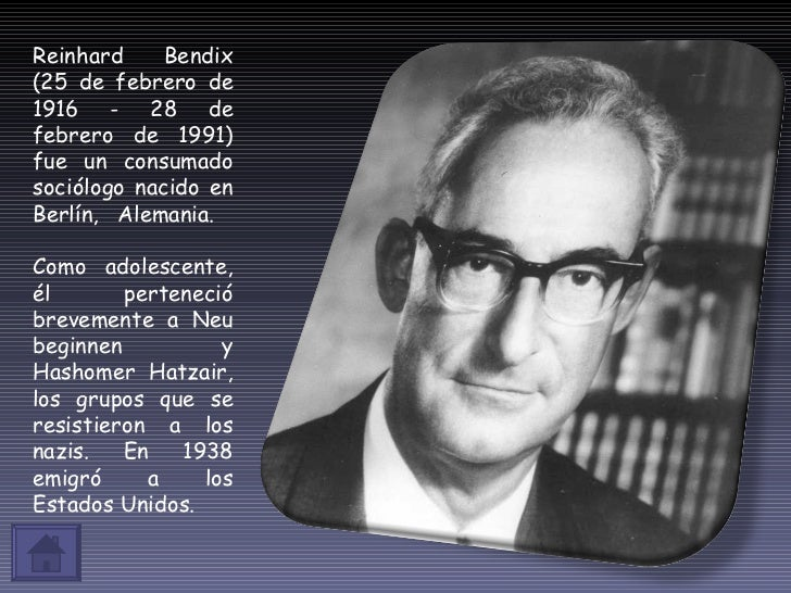 Reinhard Bendix (25 de febrero de 1916 - 28 de febrero de 1991) fue un consumado sociólogo nacido en Berlín, Alemania.  Co...