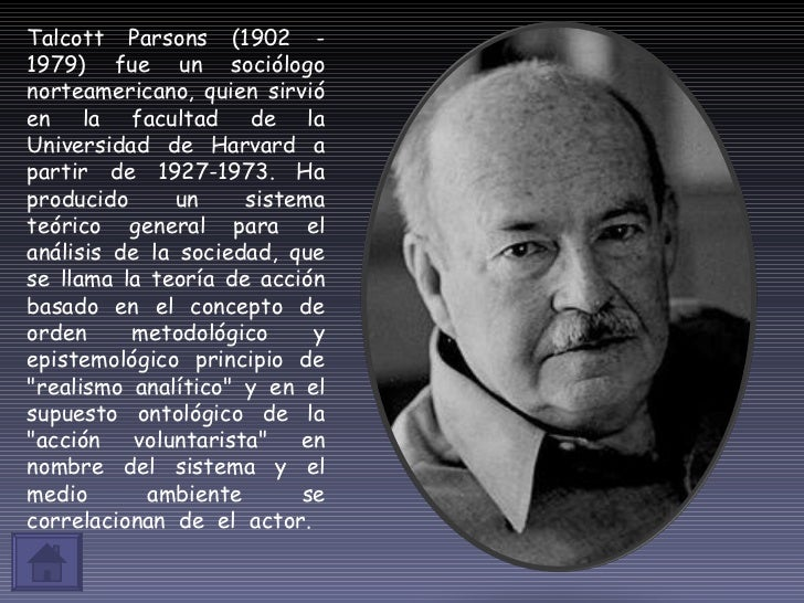 Talcott Parsons (1902 - 1979) fue un sociólogo norteamericano, quien sirvió en la facultad de la Universidad de Harvard a ...