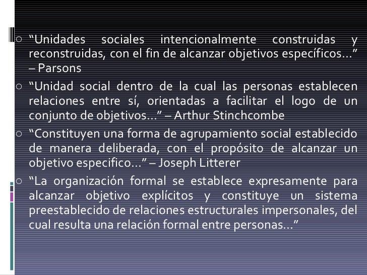 """<ul><li>"""" Unidades sociales intencionalmente construidas y reconstruidas, con el fin de alcanzar objetivos específicos...""""..."""