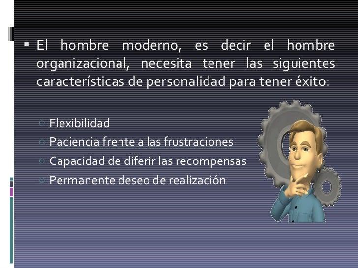 <ul><li>El hombre moderno, es decir el hombre organizacional, necesita tener las siguientes características de personalida...