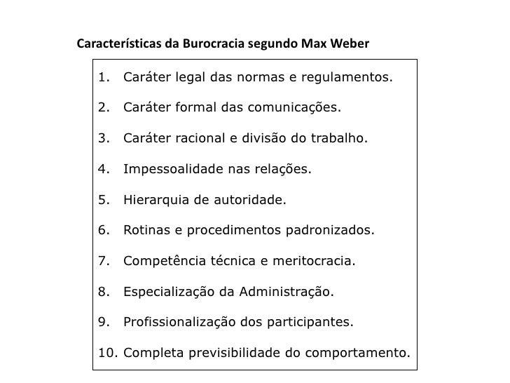 Características da Burocracia segundo Max Weber   1.   Caráter legal das normas e regulamentos.   2.   Caráter formal das ...