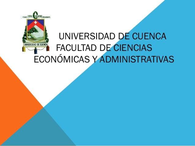 UNIVERSIDAD DE CUENCA    FACULTAD DE CIENCIASECONÓMICAS Y ADMINISTRATIVAS
