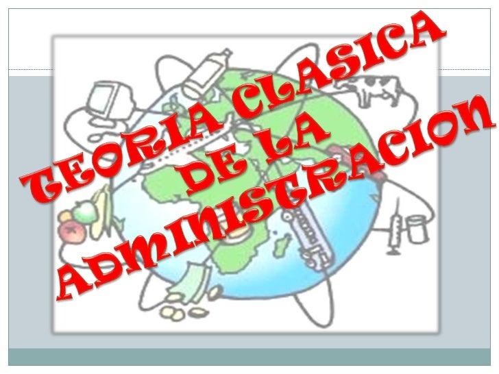 TEORIA CLASICA DE LA ADMINISTTRACION  TEORIA                  TEORIACIENTIFICA               CLASICA TAYLOR               ...