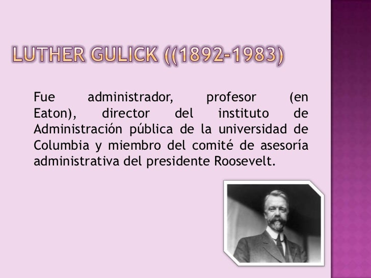gullick and urwick Origin of posdcorb history gulick and urwick built their ideas on the earlier 14 principles of management by fayol note that in 1937, the prevalent.
