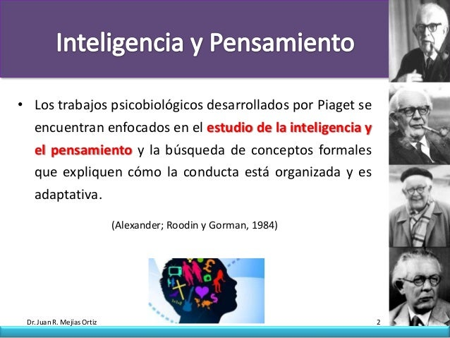 • Los trabajos psicobiológicos desarrollados por Piaget se   encuentran enfocados en el estudio de la inteligencia y   el ...