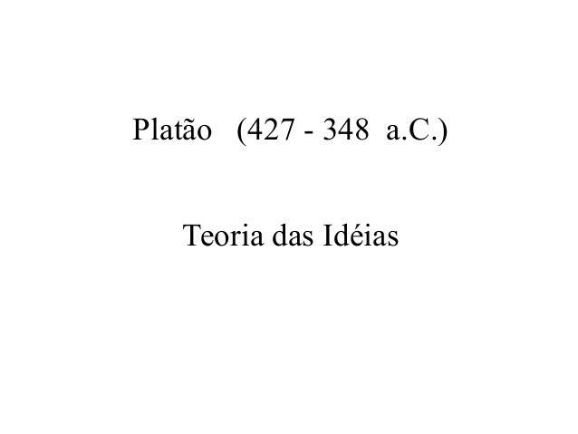 Platão (427 - 348 a.C.)   Teoria das Idéias