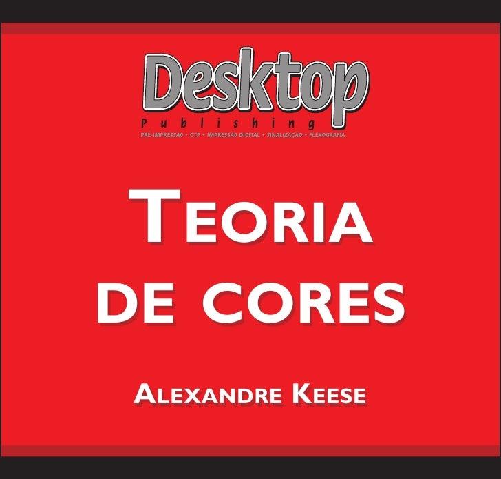 TEORIA DE CORES  ALEXANDRE KEESE   LEXANDRE EESE