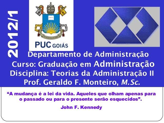 Departamento de Administração Curso: Graduação em Administração Disciplina: Teorias da Administração II Prof. Geraldo F. M...
