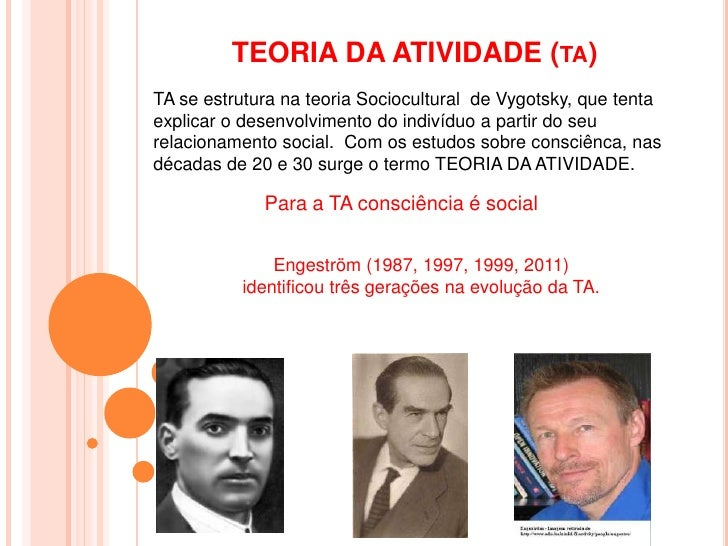 TEORIA DA ATIVIDADE (ta)<br />TA se estrutura na teoria Sociocultural  de Vygotsky, que tenta explicar o desenvolvimento d...