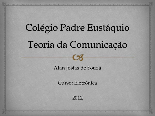 Alan Josias de Souza Curso: Eletrônica 2012