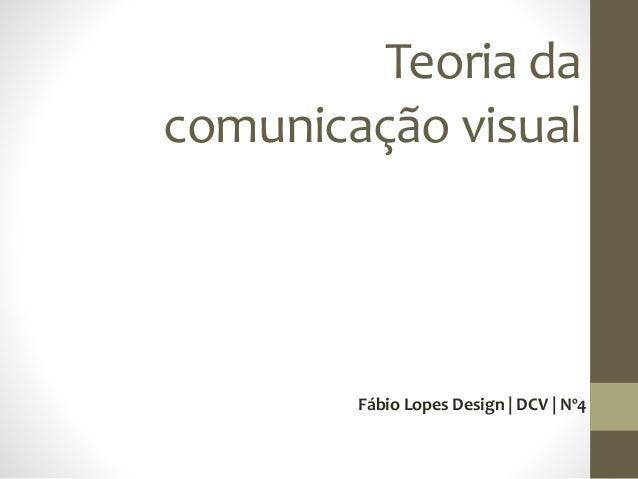 Teoria da comunicação visual Fábio Lopes Design | DCV | Nº4