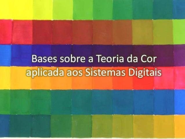 Bases sobre a Teoria da Cor aplicada aos Sistemas Digitais