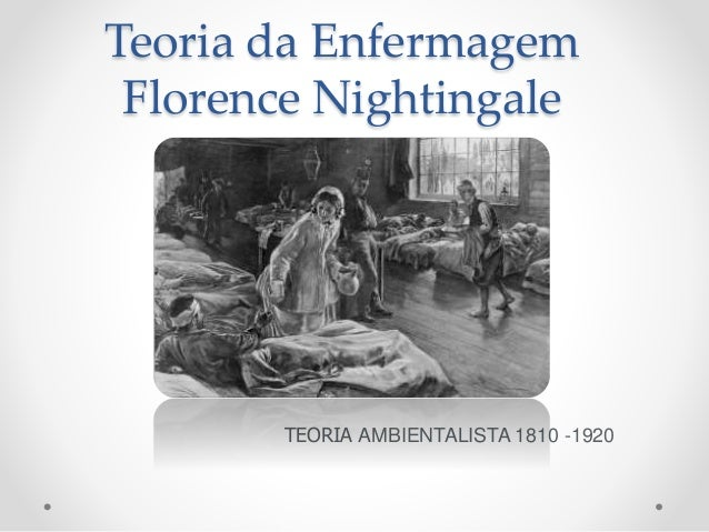 Teoria da Enfermagem Florence Nightingale TEORIA AMBIENTALISTA 1810 -1920