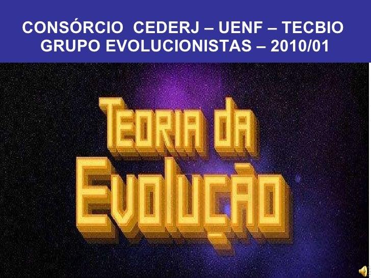 CONSÓRCIO  CEDERJ – UENF – TECBIO  GRUPO EVOLUCIONISTAS – 2010/01