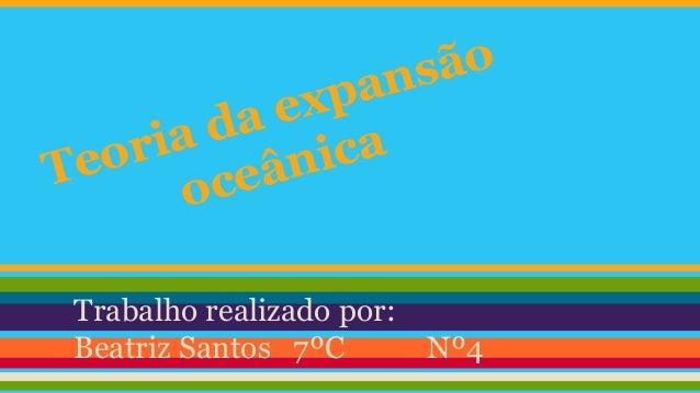 ão ns a  exp da ria ânica eo T ce o  Trabalho realizado por: Beatriz Santos 7ºC  Nº4