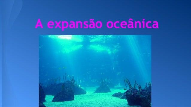 A expansão oceânica