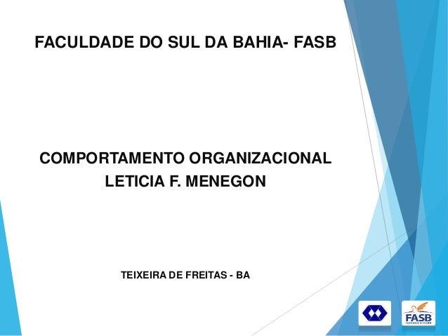 FACULDADE DO SUL DA BAHIA- FASB COMPORTAMENTO ORGANIZACIONAL LETICIA F. MENEGON TEIXEIRA DE FREITAS - BA