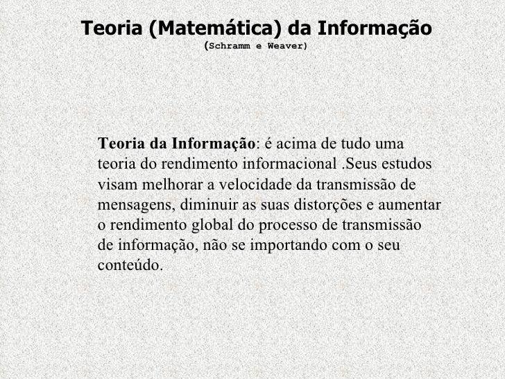 Teoria (Matemática) da Informação ( Schramm e Weaver) Teoria da Informação : é acima de tudo uma teoria do rendimento info...