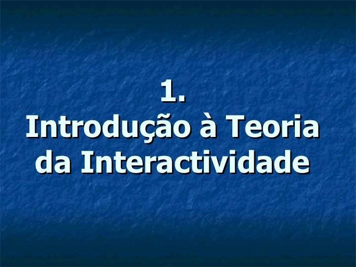 1. Introdução à Teoria da Interactividade