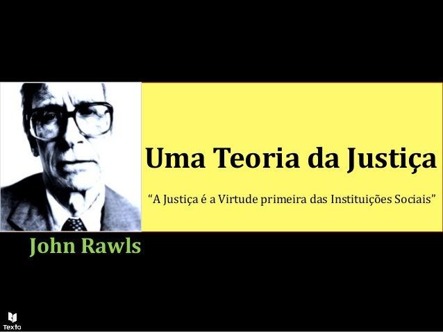 """Uma Teoria da Justiça John Rawls """"A Justiça é a Virtude primeira das Instituições Sociais"""""""