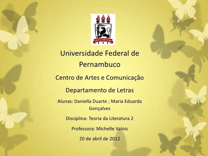 Universidade Federal de      PernambucoCentro de Artes e Comunicação   Departamento de LetrasAlunas: Daniella Duarte ; Mar...