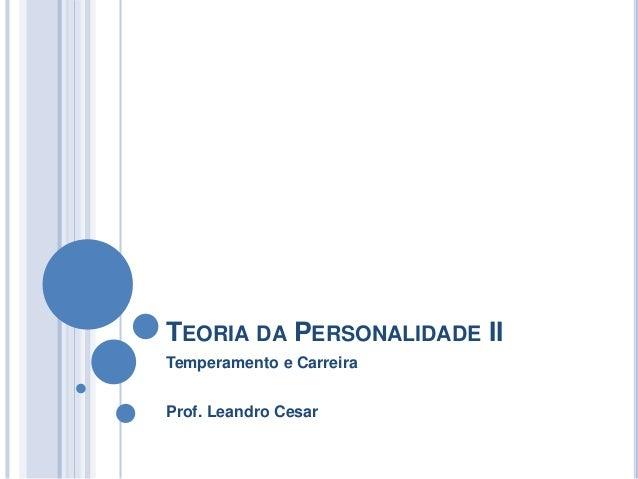 TEORIA DA PERSONALIDADE II  Temperamento e Carreira  Prof. Leandro Cesar