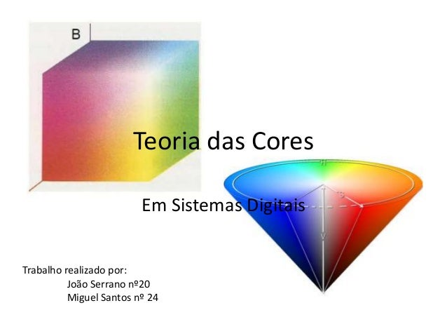 Teoria das Cores Em Sistemas Digitais Trabalho realizado por: João Serrano nº20 Miguel Santos nº 24
