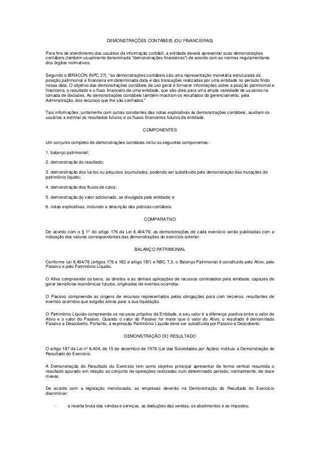 DEMONSTRAÇÕES CONTÁBEIS (OU FINANCEIRAS) Para fins de atendimento dos usuários da informação contábil, a entidade deverá a...