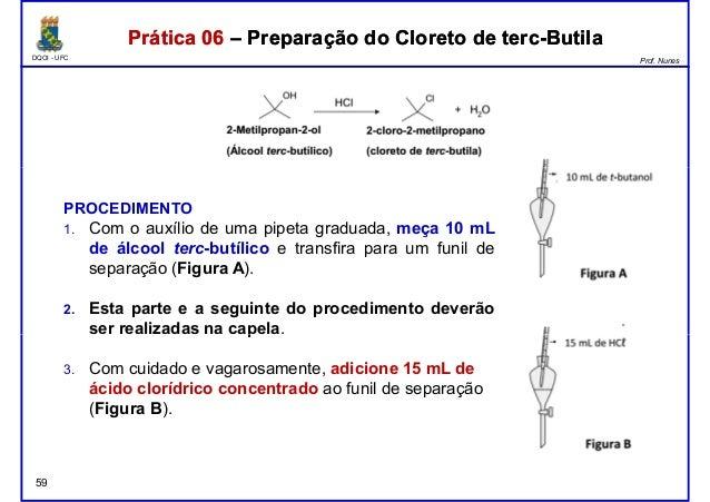 DQOI - UFC Prof. Nunes Prática 06 – Preparação do Cloreto de terc-ButilaPrática 06 – Preparação do Cloreto de terc-Butila ...