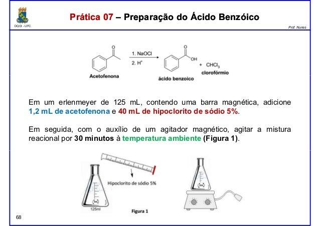 DQOI - UFC Prof. Nunes Prática 07 – Preparação do Ácido BenzóicoPrática 07 – Preparação do Ácido Benzóico Em um erlenmeyer...