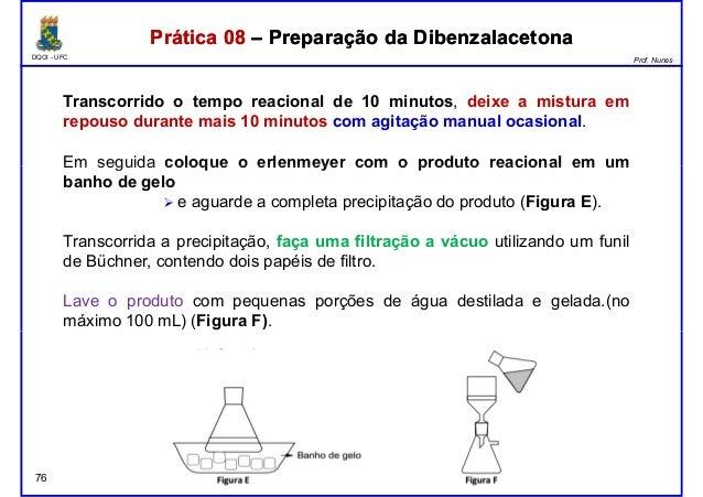 DQOI - UFC Prof. Nunes Prática 08 – Preparação da DibenzalacetonaPrática 08 – Preparação da Dibenzalacetona Transcorrido o...