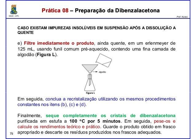 DQOI - UFC Prof. Nunes Prática 08 – Preparação da DibenzalacetonaPrática 08 – Preparação da Dibenzalacetona CASO EXISTAM I...