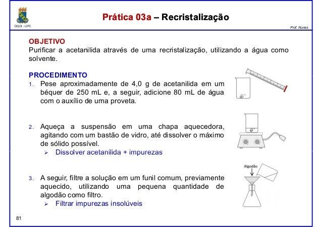 DQOI - UFC Prof. Nunes Prática 03a – RecristalizaçãoPrática 03a – Recristalização OBJETIVO Purificar a acetanilida através...