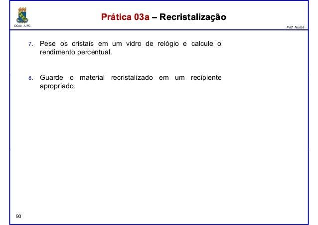 DQOI - UFC Prof. Nunes Prática 03a – RecristalizaçãoPrática 03a – Recristalização 7. Pese os cristais em um vidro de relóg...