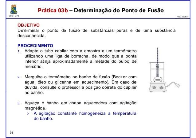 DQOI - UFC Prof. Nunes Prática 03b – Determinação do Ponto de FusãoPrática 03b – Determinação do Ponto de Fusão OBJETIVO D...