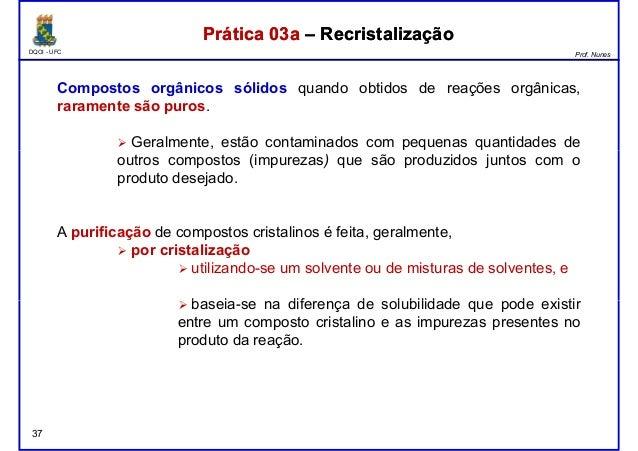 DQOI - UFC Prof. Nunes Prática 03a – RecristalizaçãoPrática 03a – Recristalização Compostos orgânicos sólidos quando obtid...