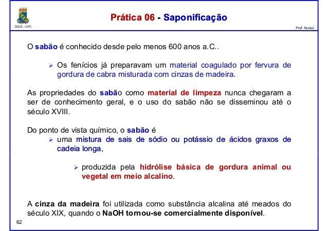 DQOI - UFC Prof. Nunes O sabão é conhecido desde pelo menos 600 anos a.C.. Os fenícios já preparavam um material coagulado...