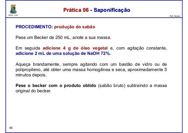 DQOI - UFC Prof. Nunes PROCEDIMENTO: produção do sabão Pese um Becker de 250 mL, anote a sua massa. Prática 06 - Saponific...