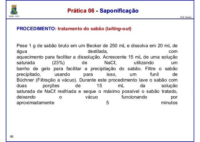 DQOI - UFC Prof. Nunes PROCEDIMENTO: tratamento do sabão (Ialting-out) Pese 1 g de sabão bruto em um Becker de 250 mL e di...