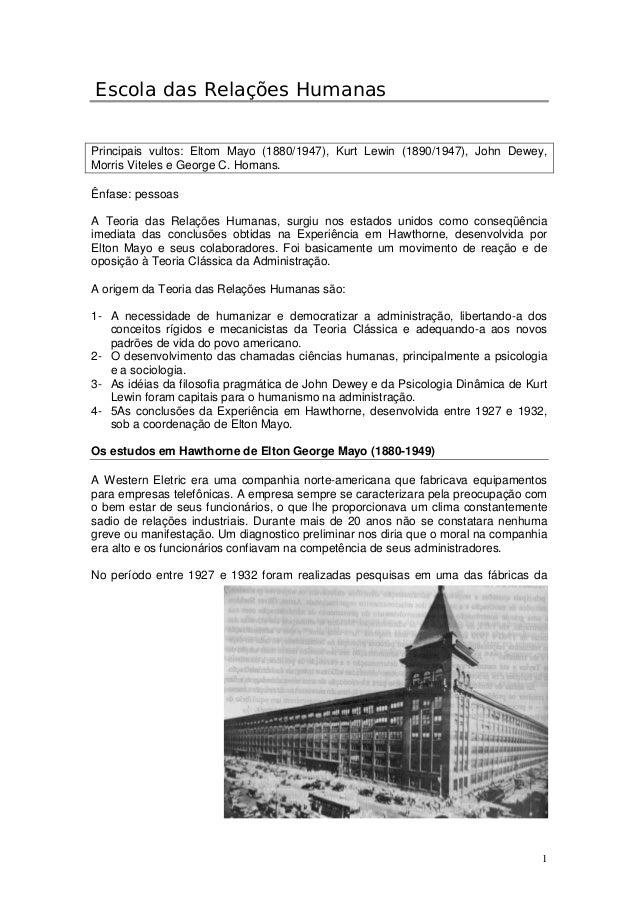 1 Escola das Relações Humanas Principais vultos: Eltom Mayo (1880/1947), Kurt Lewin (1890/1947), John Dewey, Morris Vitele...